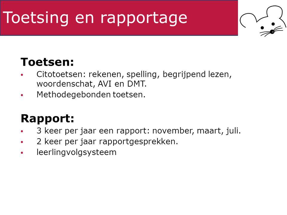 Toetsing en rapportage Toetsen: Citotoetsen: rekenen, spelling, begrijpend lezen, woordenschat, AVI en DMT. Methodegebonden toetsen. Rapport: 3 keer p