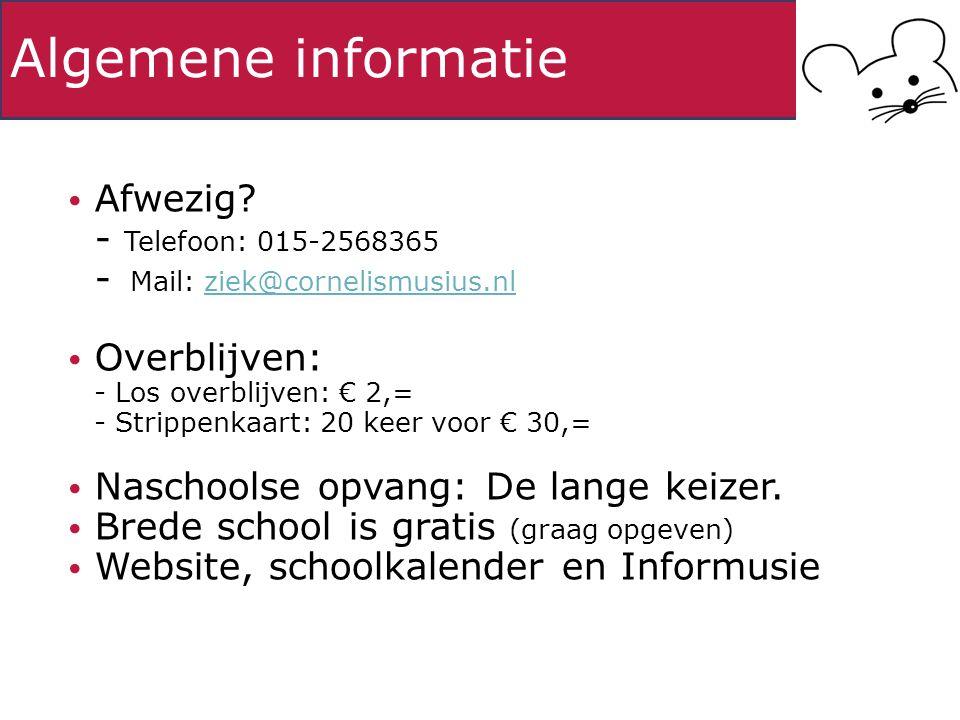 Algemene informatie Afwezig? - Telefoon: 015-2568365 - Mail: ziek@cornelismusius.nlziek@cornelismusius.nl Overblijven: - Los overblijven: € 2,= - Stri
