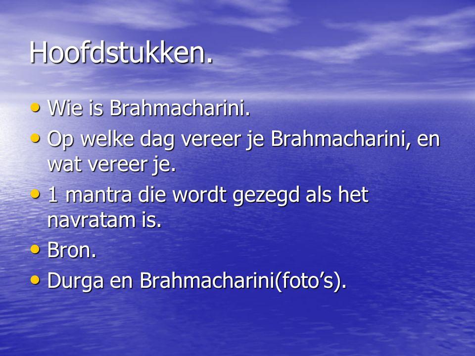 Hoofdstukken. Wie is Brahmacharini. Wie is Brahmacharini. Op welke dag vereer je Brahmacharini, en wat vereer je. Op welke dag vereer je Brahmacharini