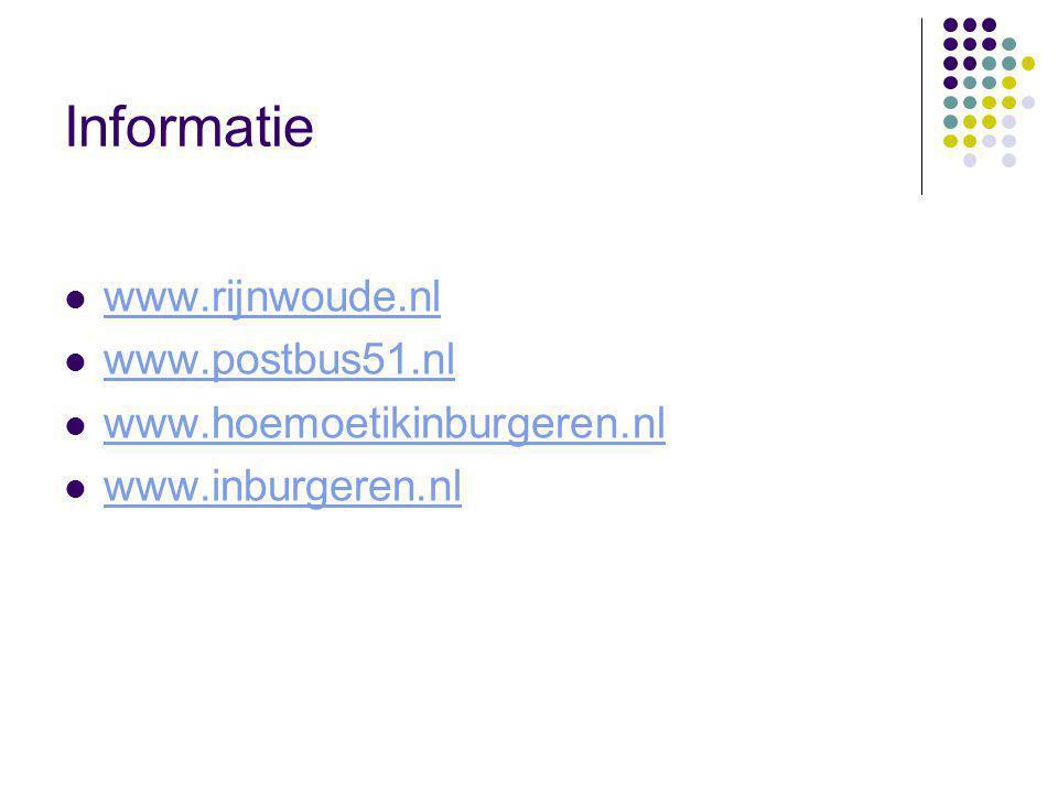 Informatie www.rijnwoude.nl www.postbus51.nl www.hoemoetikinburgeren.nl www.inburgeren.nl