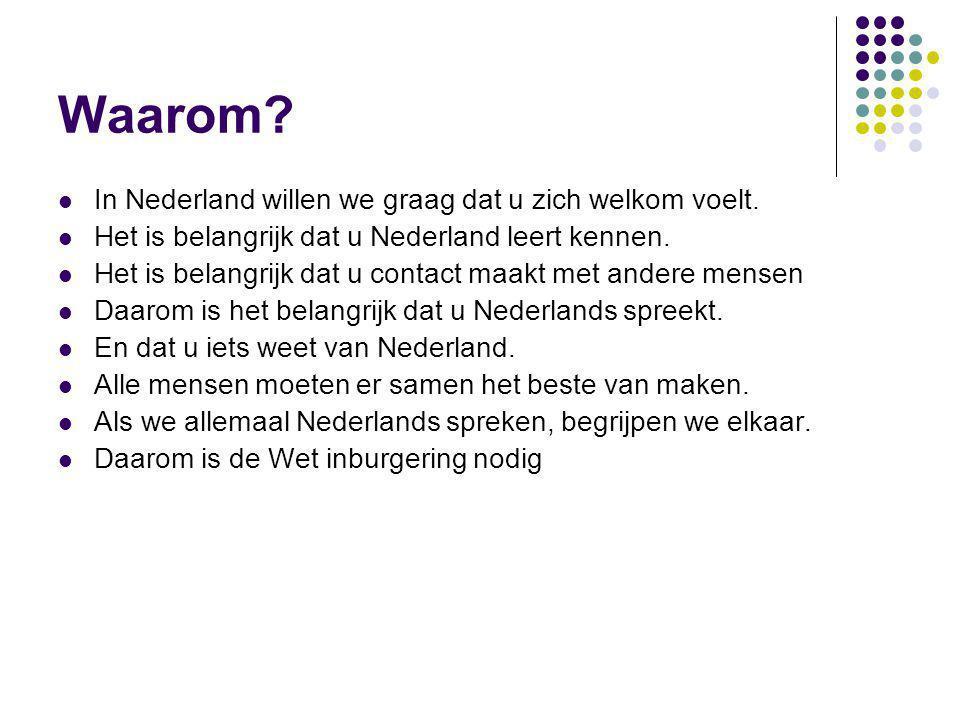 Waarom? In Nederland willen we graag dat u zich welkom voelt. Het is belangrijk dat u Nederland leert kennen. Het is belangrijk dat u contact maakt me