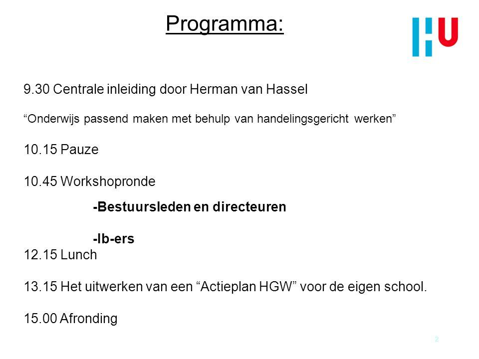 """Programma: 2 9.30 Centrale inleiding door Herman van Hassel """"Onderwijs passend maken met behulp van handelingsgericht werken"""" 10.15 Pauze 10.45 Worksh"""