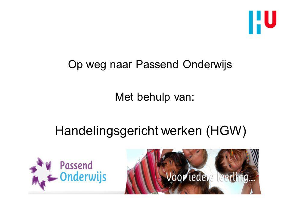 Op weg naar Passend Onderwijs Met behulp van: Handelingsgericht werken (HGW)