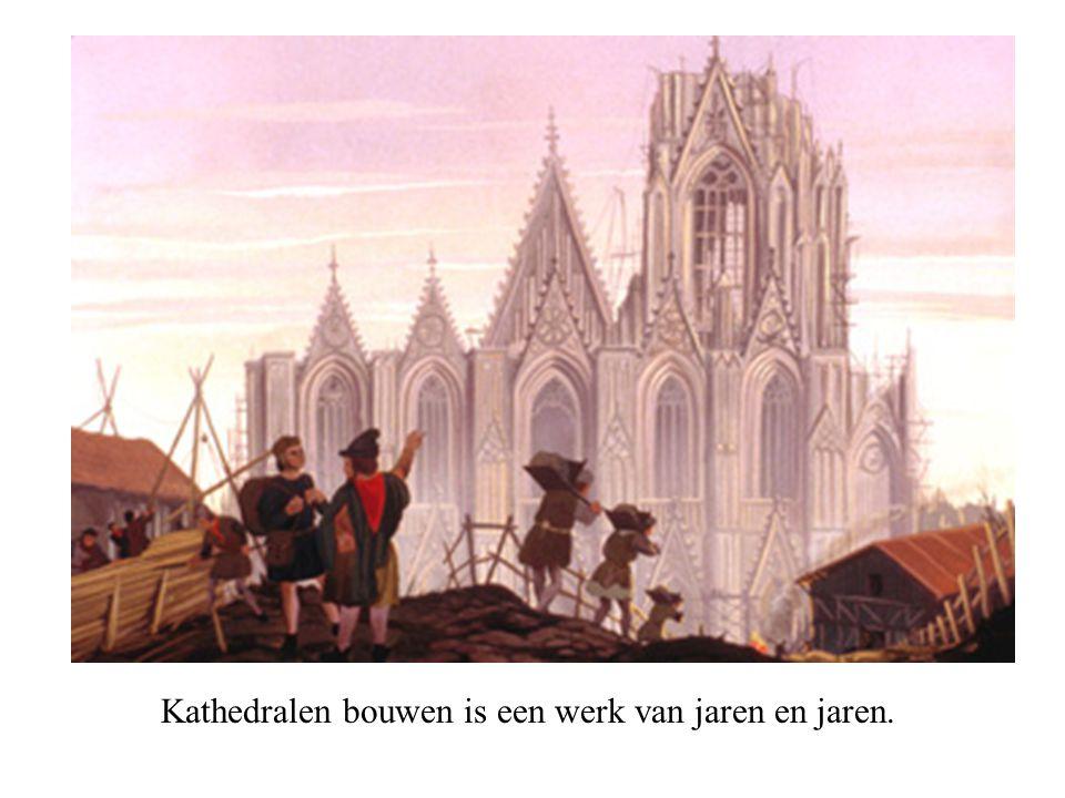 Kathedralen bouwen is een werk van jaren en jaren.