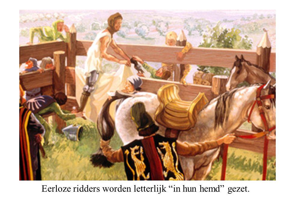 Eerloze ridders worden letterlijk in hun hemd gezet.