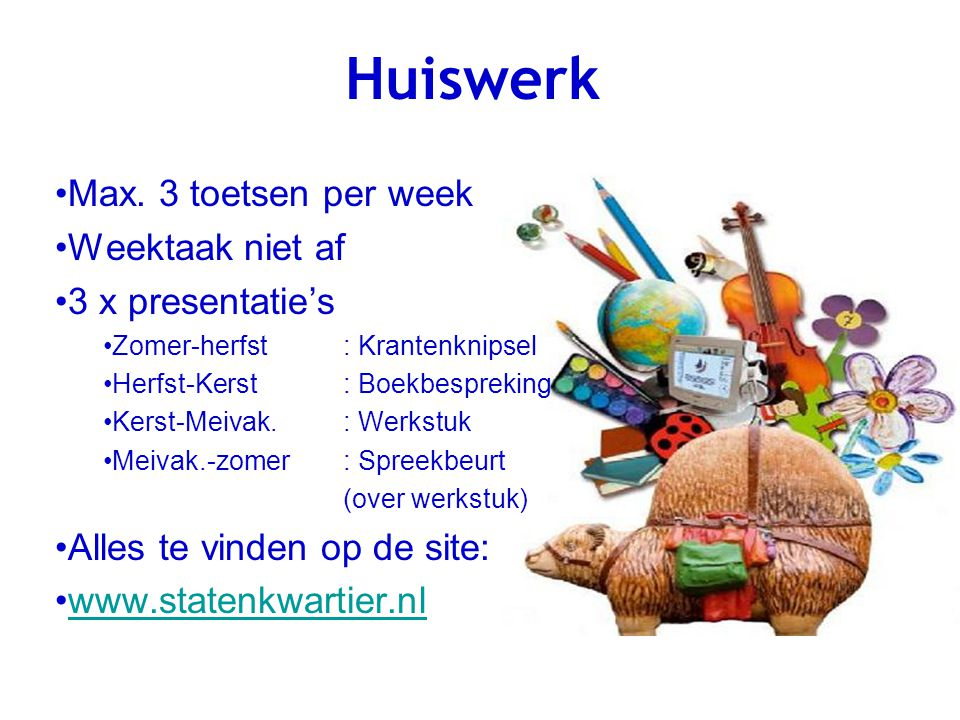 Huiswerk Max. 3 toetsen per week Weektaak niet af 3 x presentatie's Zomer-herfst : Krantenknipsel Herfst-Kerst : Boekbespreking Kerst-Meivak. : Werkst
