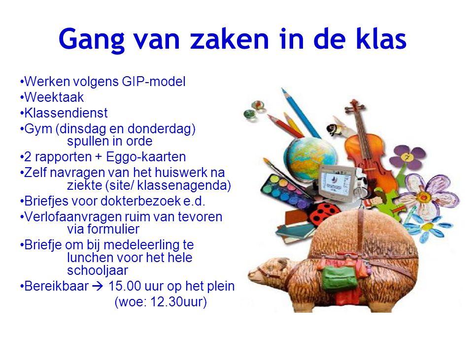 Gang van zaken in de klas Werken volgens GIP-model Weektaak Klassendienst Gym (dinsdag en donderdag) spullen in orde 2 rapporten + Eggo-kaarten Zelf n