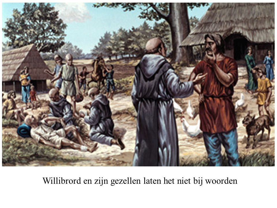 Willibrord en zijn gezellen laten het niet bij woorden