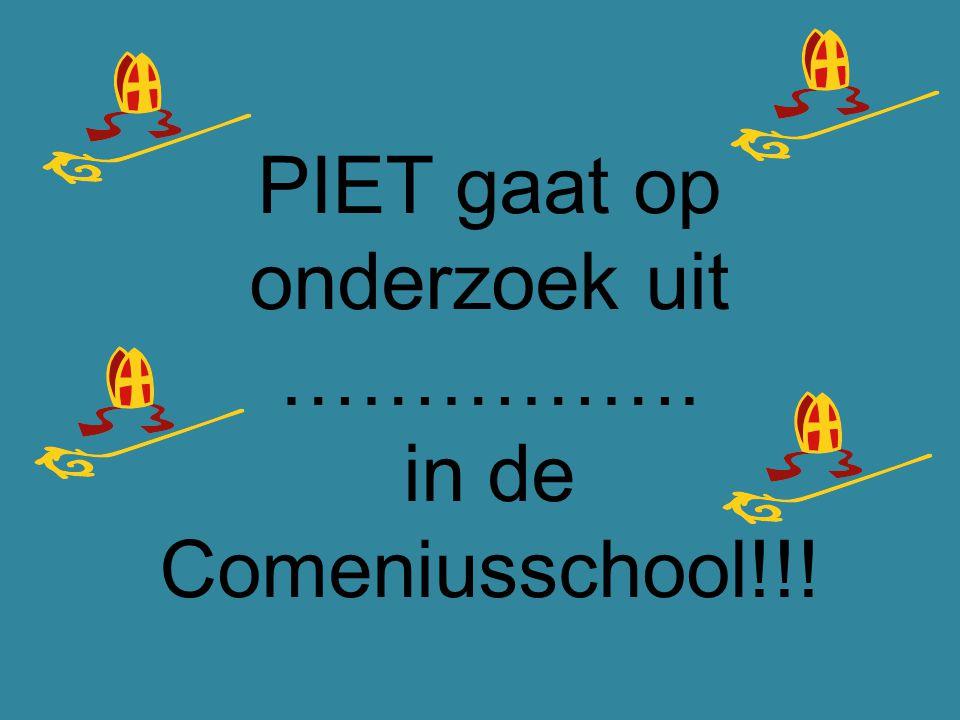 PIET gaat op onderzoek uit ……………. in de Comeniusschool!!!