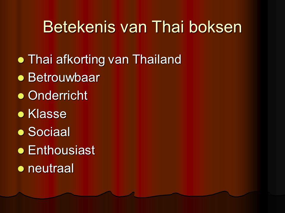 Betekenis van Thai boksen Thai afkorting van Thailand Thai afkorting van Thailand Betrouwbaar Betrouwbaar Onderricht Onderricht Klasse Klasse Sociaal