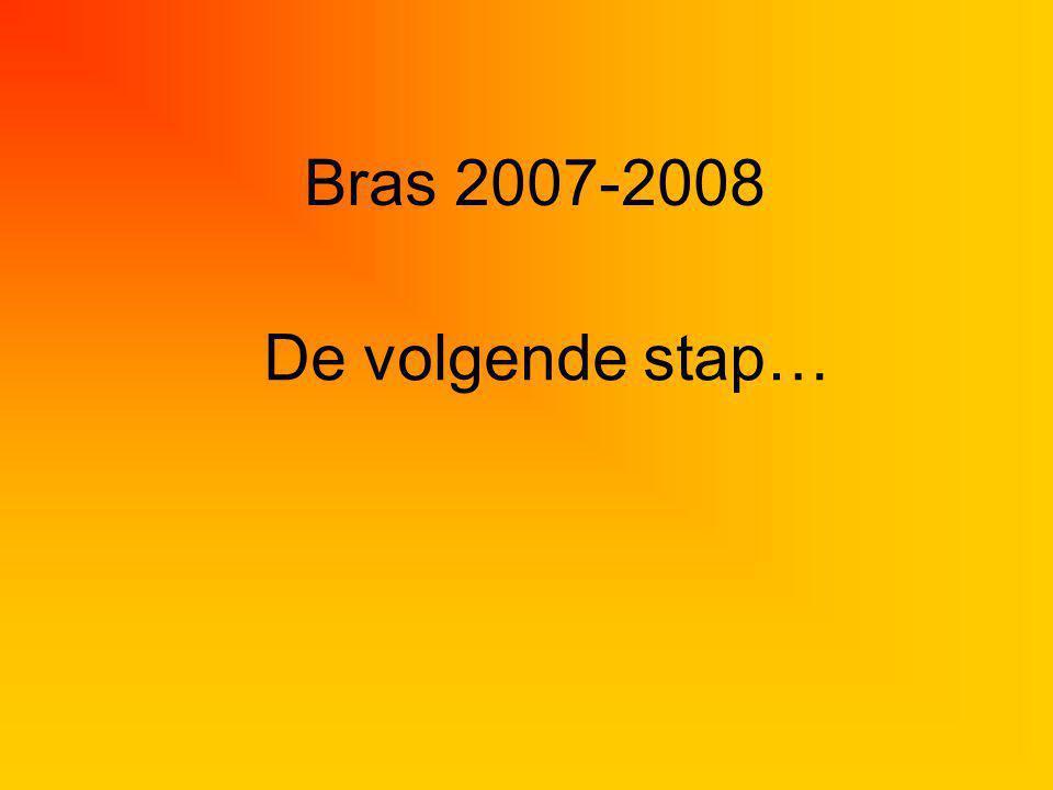 Bras 2007-2008 De volgende stap…