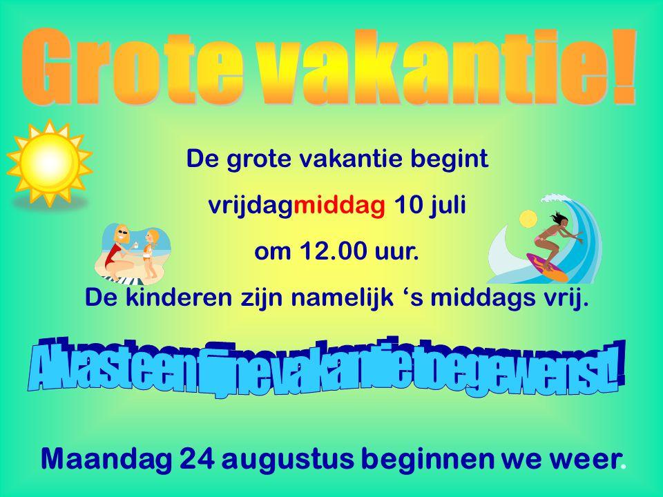 De grote vakantie begint vrijdagmiddag 10 juli om 12.00 uur.
