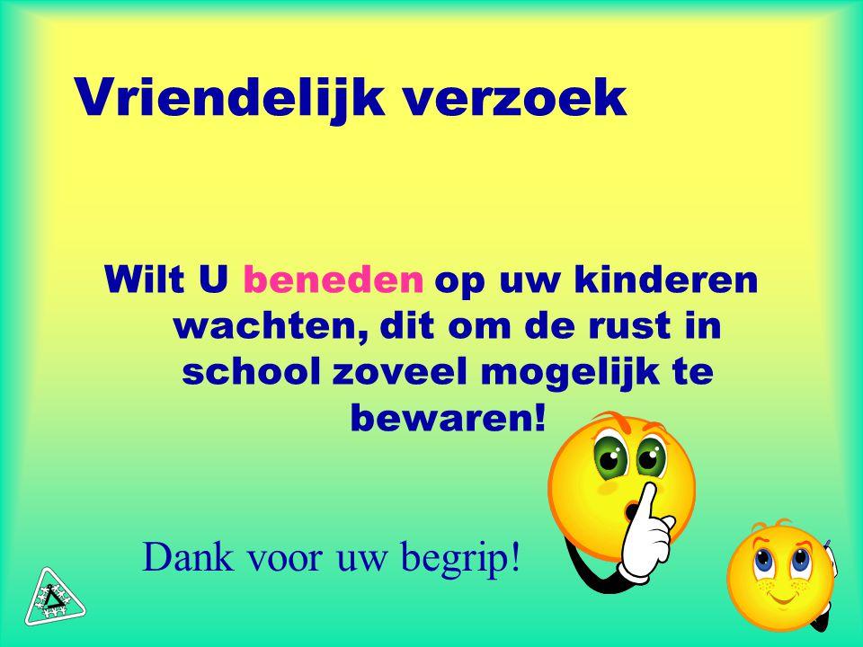 Vriendelijk verzoek Wilt U beneden op uw kinderen wachten, dit om de rust in school zoveel mogelijk te bewaren.