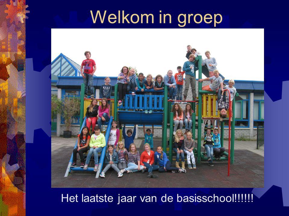 Welkom in groep Het laatste jaar van de basisschool!!!!!!