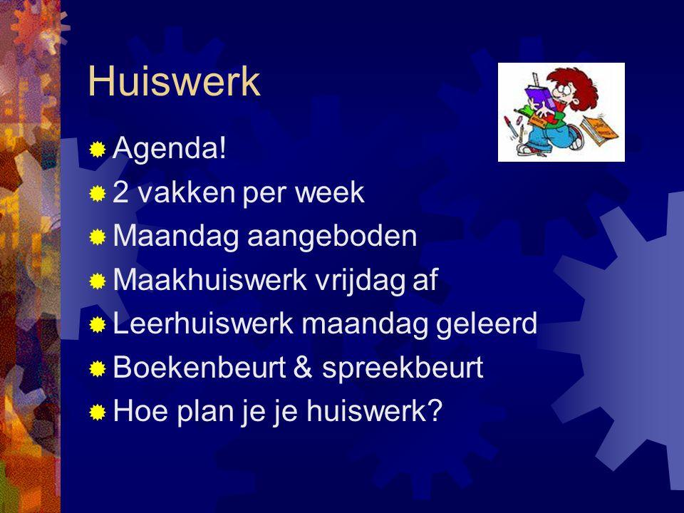 Huiswerk  Agenda!  2 vakken per week  Maandag aangeboden  Maakhuiswerk vrijdag af  Leerhuiswerk maandag geleerd  Boekenbeurt & spreekbeurt  Hoe