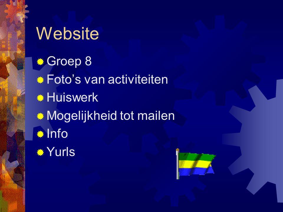 Website  Groep 8  Foto's van activiteiten  Huiswerk  Mogelijkheid tot mailen  Info  Yurls