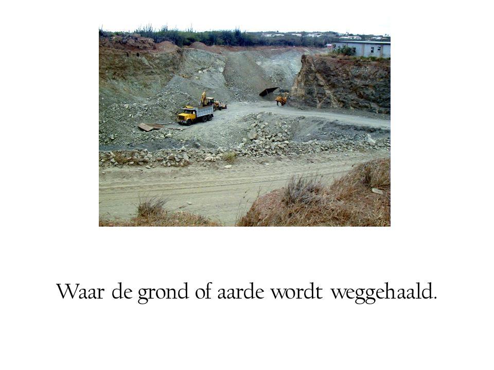 Waar de grond of aarde wordt weggehaald.