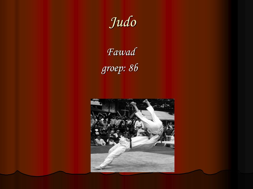 Judo Fawad Fawad groep: 8b groep: 8b