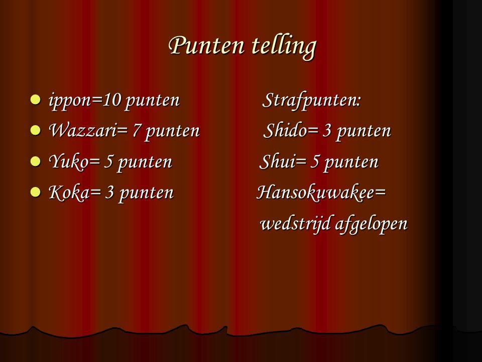 Punten telling ippon=10 punten Strafpunten: ippon=10 punten Strafpunten: Wazzari= 7 punten Shido= 3 punten Wazzari= 7 punten Shido= 3 punten Yuko= 5 p