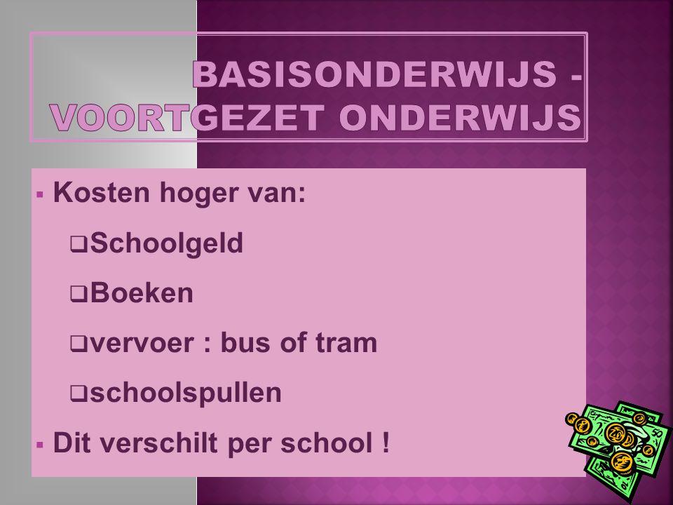  Kosten hoger van:  Schoolgeld  Boeken  vervoer : bus of tram  schoolspullen  Dit verschilt per school !