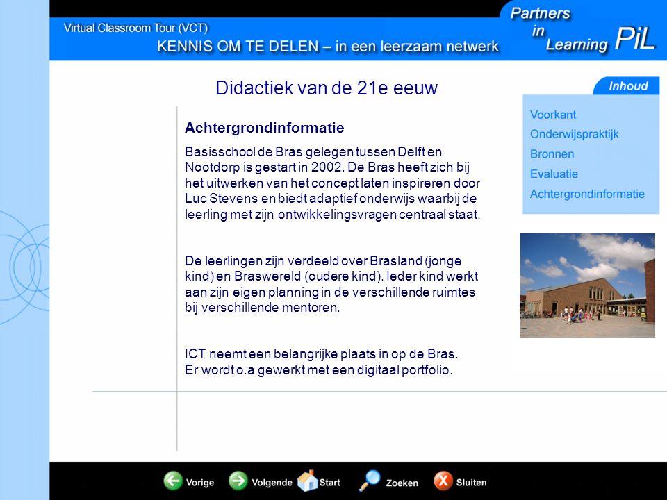 Didactiek van de 21e eeuw Achtergrondinformatie Basisschool de Bras gelegen tussen Delft en Nootdorp is gestart in 2002. De Bras heeft zich bij het ui