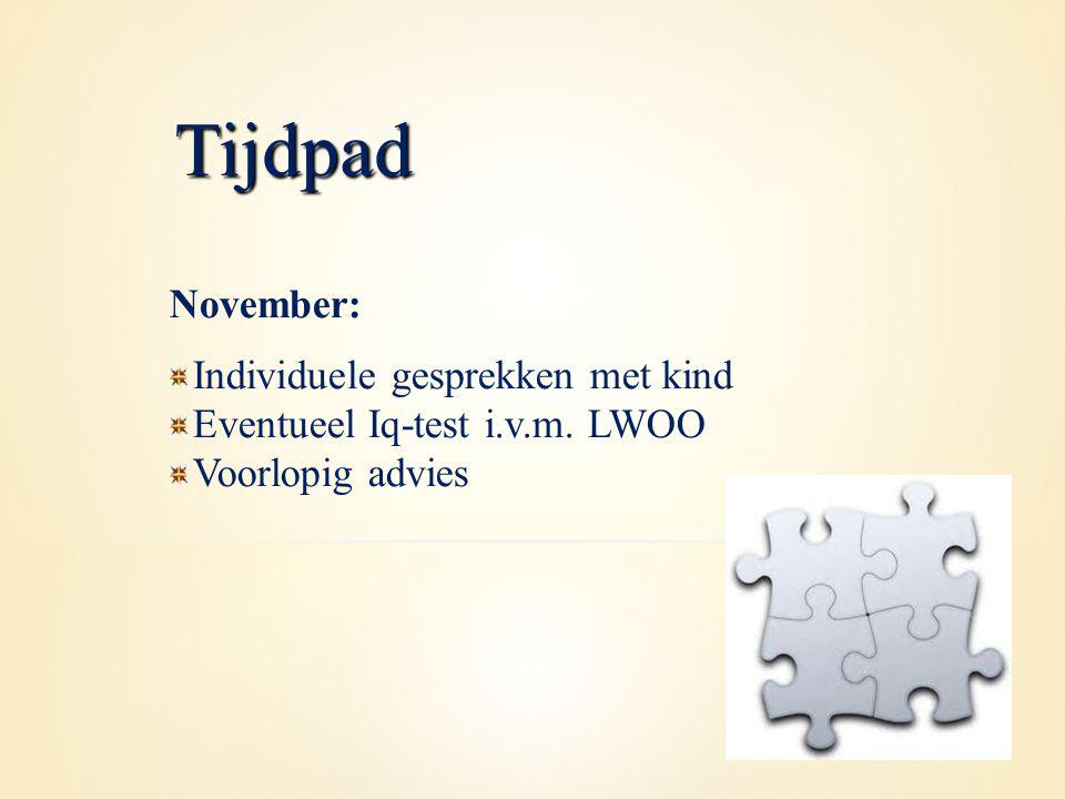 November: Individuele gesprekken met kind Eventueel Iq-test i.v.m. LWOO Voorlopig advies Tijdpad