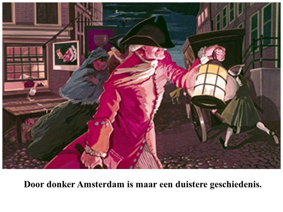 Door donker Amsterdam is maar een duistere geschiedenis.