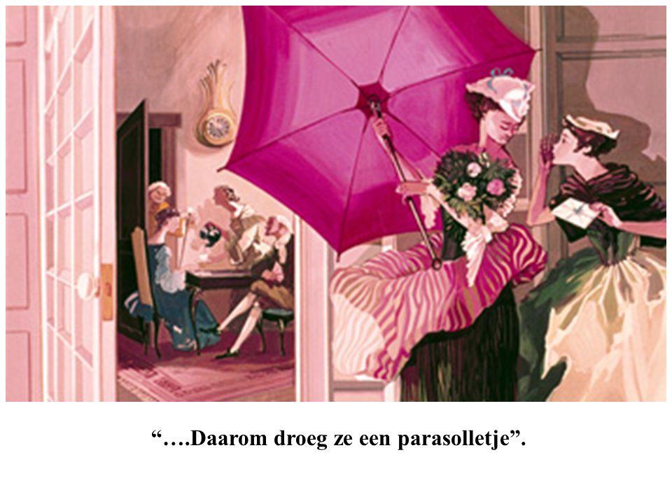 """""""….Daarom droeg ze een parasolletje""""."""