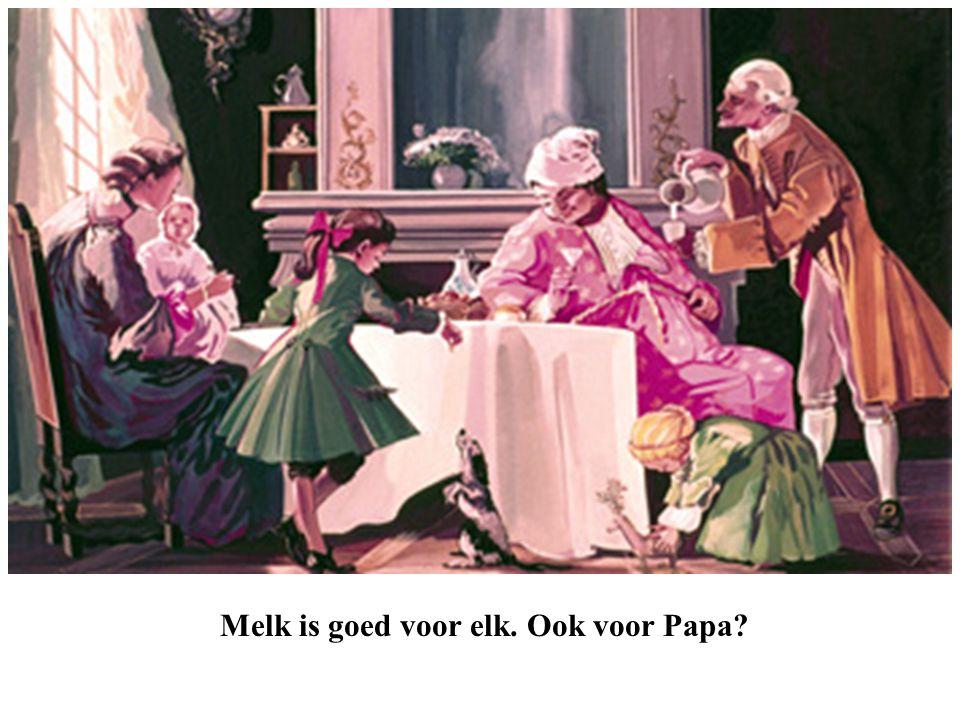 Melk is goed voor elk. Ook voor Papa?