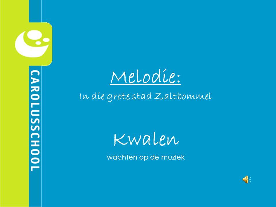 Melodie: In die grote stad Zaltbommel Kwalen wachten op de muziek