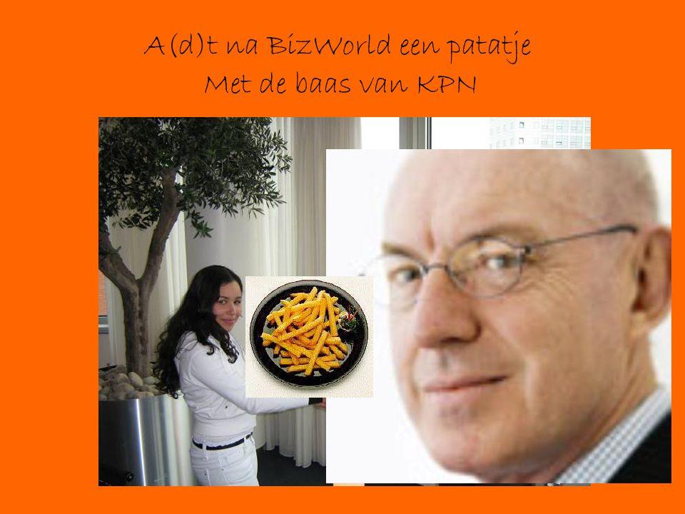 A(d)t na BizWorld een patatje Met de baas van KPN