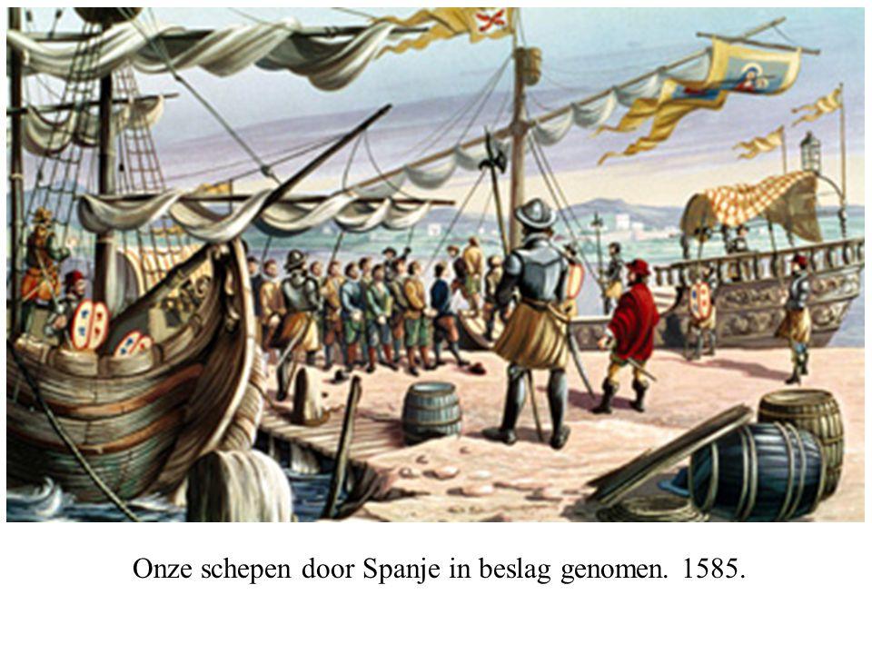 Onze schepen door Spanje in beslag genomen. 1585.