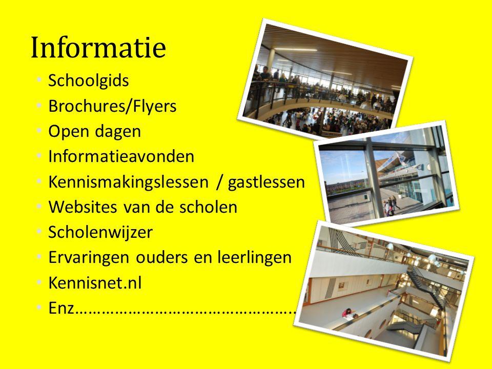 Informatie Schoolgids Brochures/Flyers Open dagen Informatieavonden Kennismakingslessen / gastlessen Websites van de scholen Scholenwijzer Ervaringen ouders en leerlingen Kennisnet.nl Enz…………………………………………..