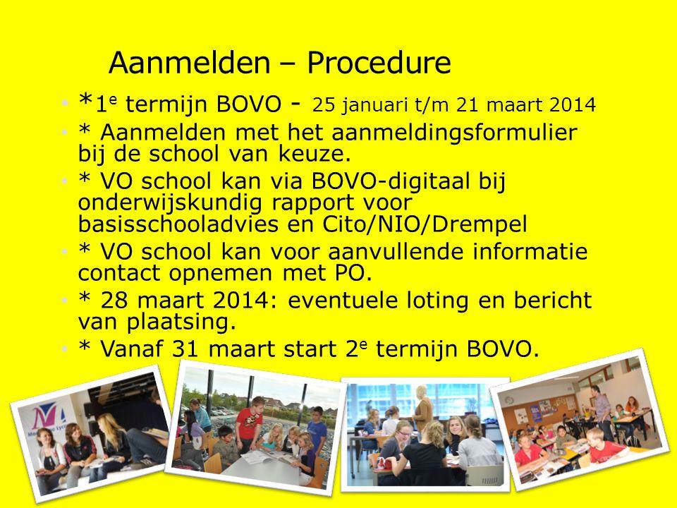 Aanmelden – Procedure * 1 e termijn BOVO - 25 januari t/m 21 maart 2014 * Aanmelden met het aanmeldingsformulier bij de school van keuze.