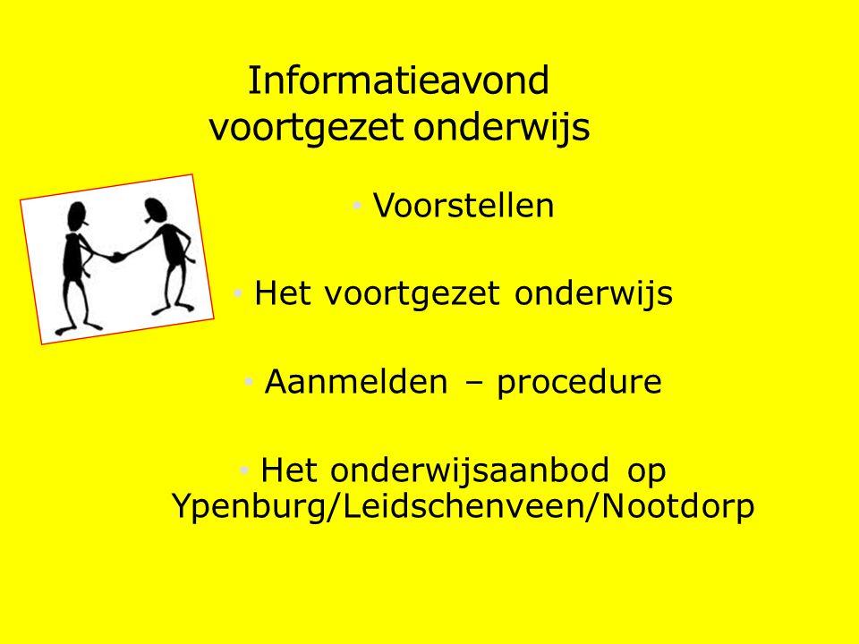Informatieavond voortgezet onderwijs Voorstellen Het voortgezet onderwijs Aanmelden – procedure Het onderwijsaanbod op Ypenburg/Leidschenveen/Nootdorp