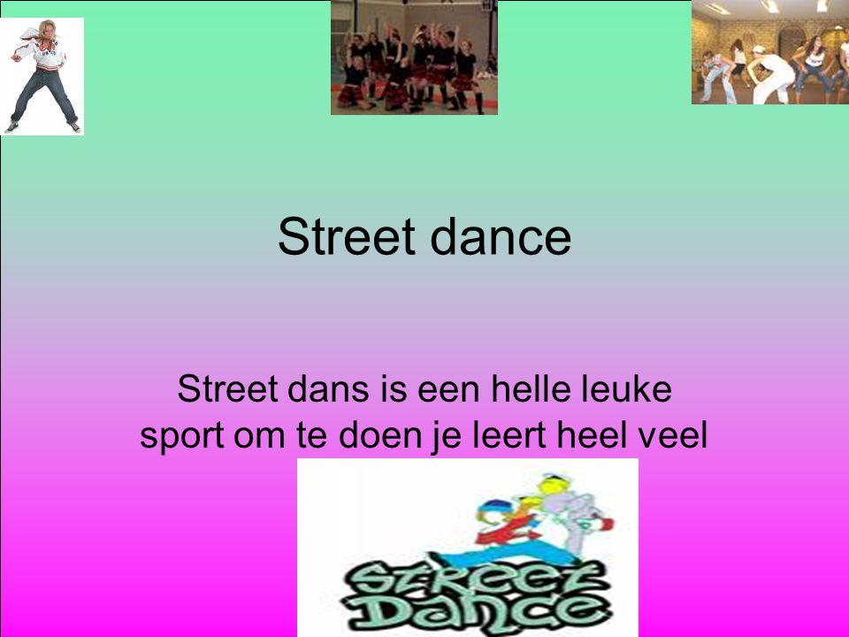 Street dance Street dans is een helle leuke sport om te doen je leert heel veel