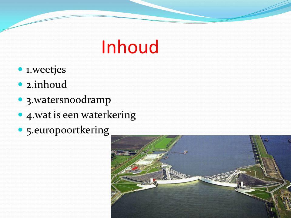 Inhoud 1.weetjes 2.inhoud 3.watersnoodramp 4.wat is een waterkering 5.europoortkering