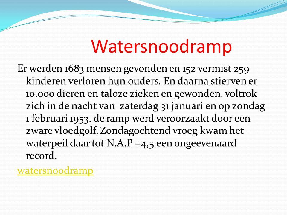 Watersnoodramp Er werden 1683 mensen gevonden en 152 vermist 259 kinderen verloren hun ouders. En daarna stierven er 10.000 dieren en taloze zieken en