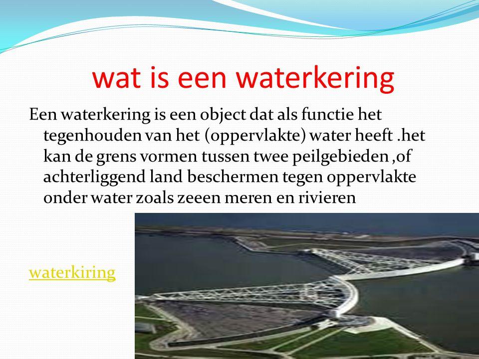 wat is een waterkering Een waterkering is een object dat als functie het tegenhouden van het (oppervlakte) water heeft.het kan de grens vormen tussen