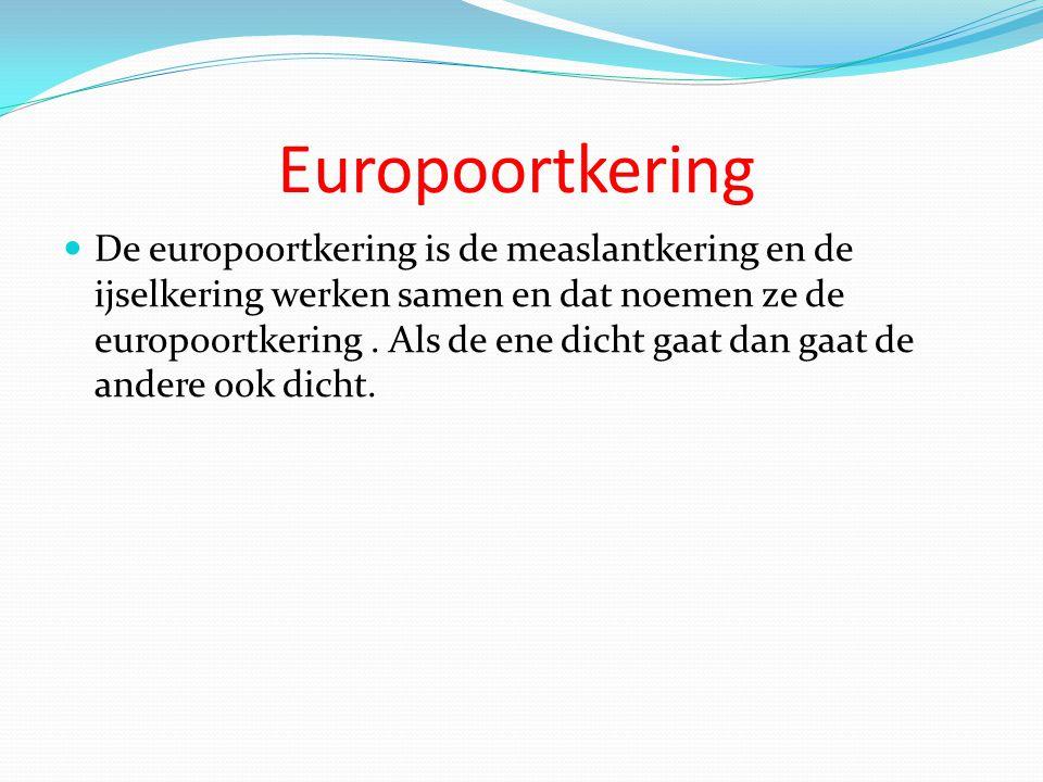 Europoortkering De europoortkering is de measlantkering en de ijselkering werken samen en dat noemen ze de europoortkering. Als de ene dicht gaat dan