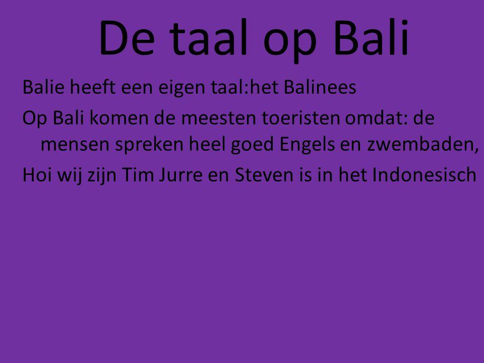 De taal op Bali Balie heeft een eigen taal:het Balinees Op Bali komen de meesten toeristen omdat: de mensen spreken heel goed Engels en zwembaden, Hoi
