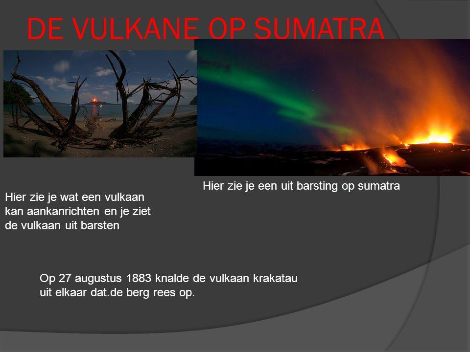 DE VULKANE OP SUMATRA Hier zie je een uit barsting op sumatra Hier zie je wat een vulkaan kan aankanrichten en je ziet de vulkaan uit barsten Op 27 augustus 1883 knalde de vulkaan krakatau uit elkaar dat.de berg rees op.