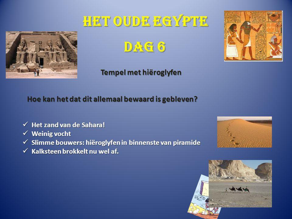 Het oude Egypte Het zand van de Sahara! Het zand van de Sahara! Weinig vocht Weinig vocht Slimme bouwers: hiëroglyfen in binnenste van piramide Slimme