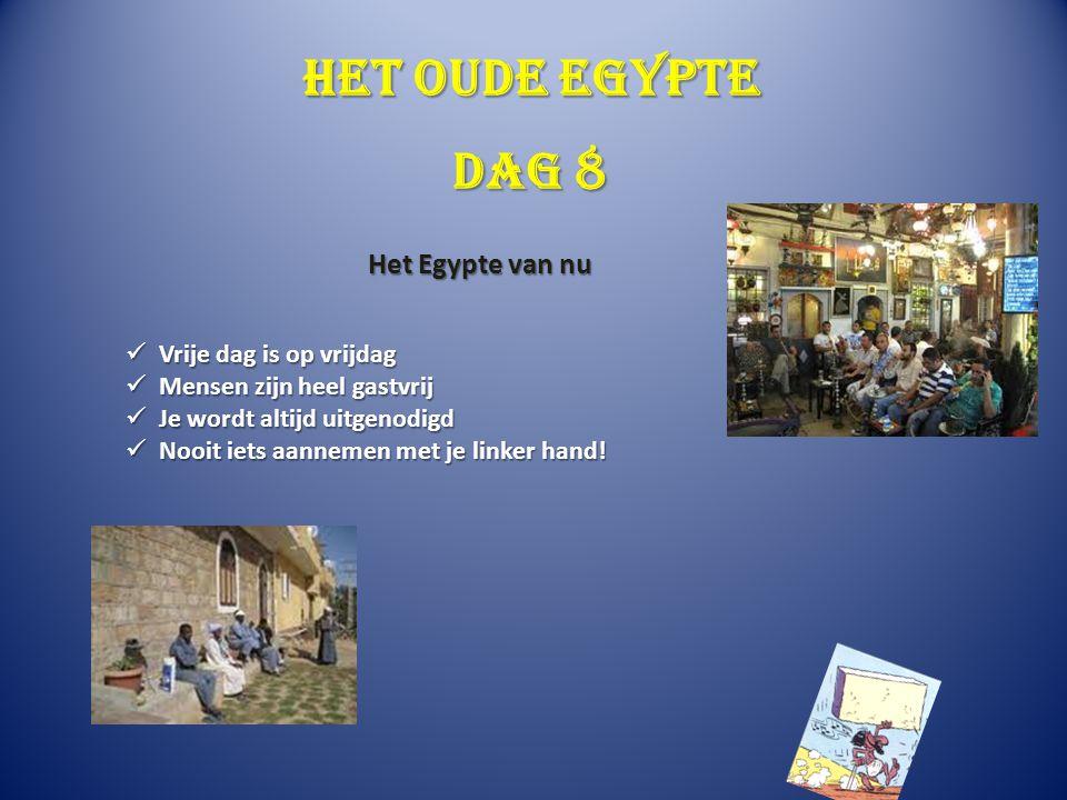 Het oude Egypte Vrije dag is op vrijdag Vrije dag is op vrijdag Mensen zijn heel gastvrij Mensen zijn heel gastvrij Je wordt altijd uitgenodigd Je wor