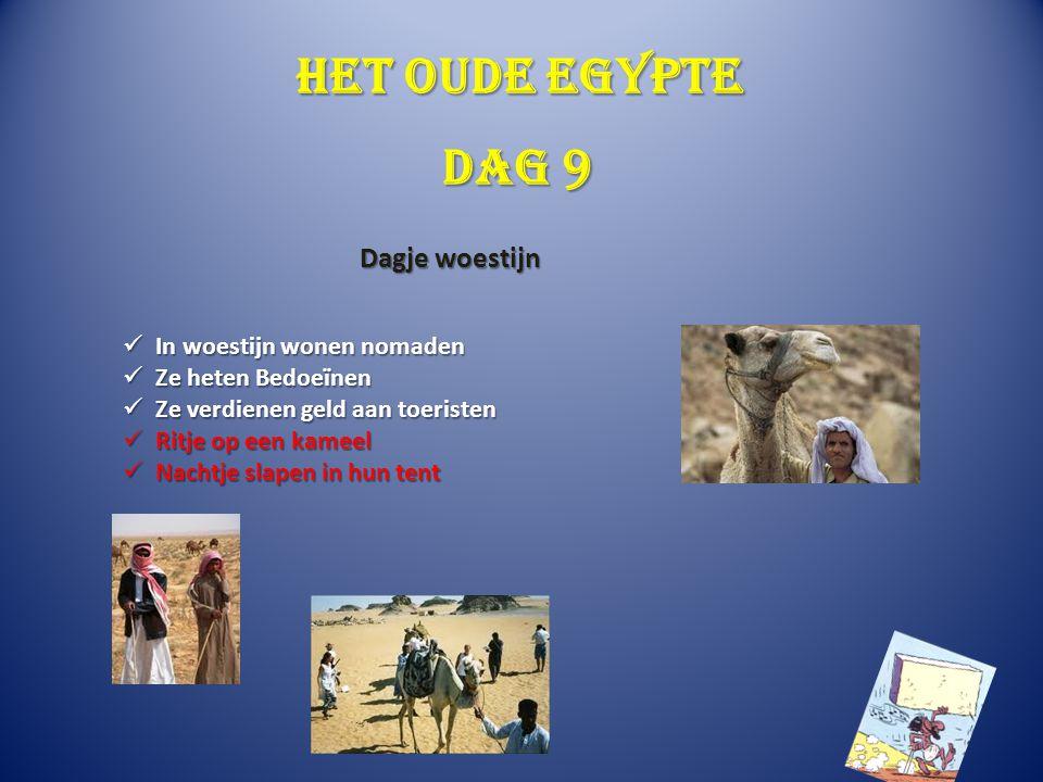 Het oude Egypte In woestijn wonen nomaden In woestijn wonen nomaden Ze heten Bedoeïnen Ze heten Bedoeïnen Ze verdienen geld aan toeristen Ze verdienen