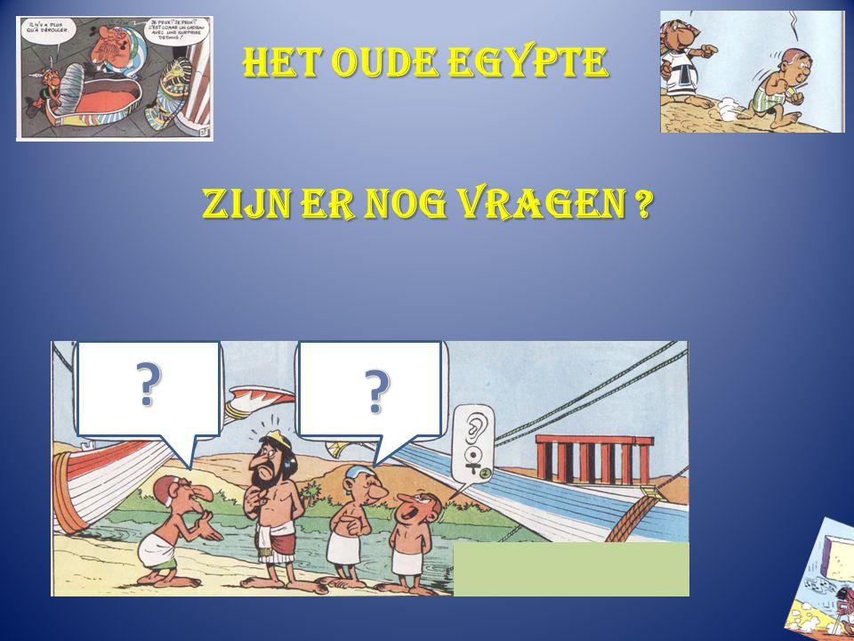Het oude Egypte Zijn er nog vragen ? ?