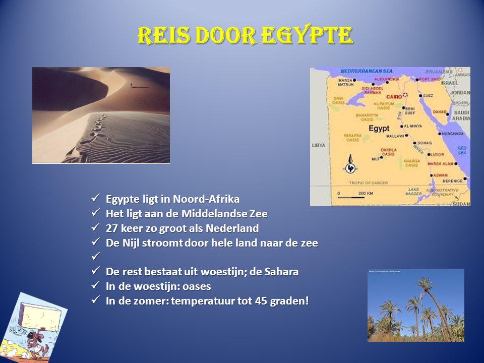 Reis door Egypte Egypte ligt in Noord-Afrika Egypte ligt in Noord-Afrika Het ligt aan de Middelandse Zee Het ligt aan de Middelandse Zee 27 keer zo gr