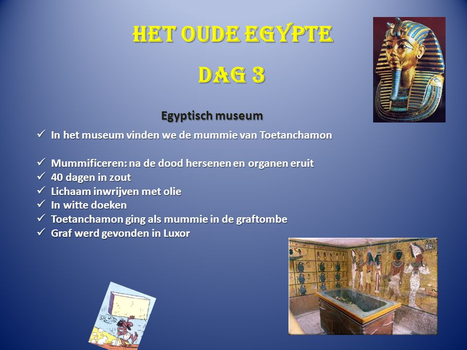 Het oude Egypte In het museum vinden we de mummie van Toetanchamon In het museum vinden we de mummie van Toetanchamon Mummificeren: na de dood hersene