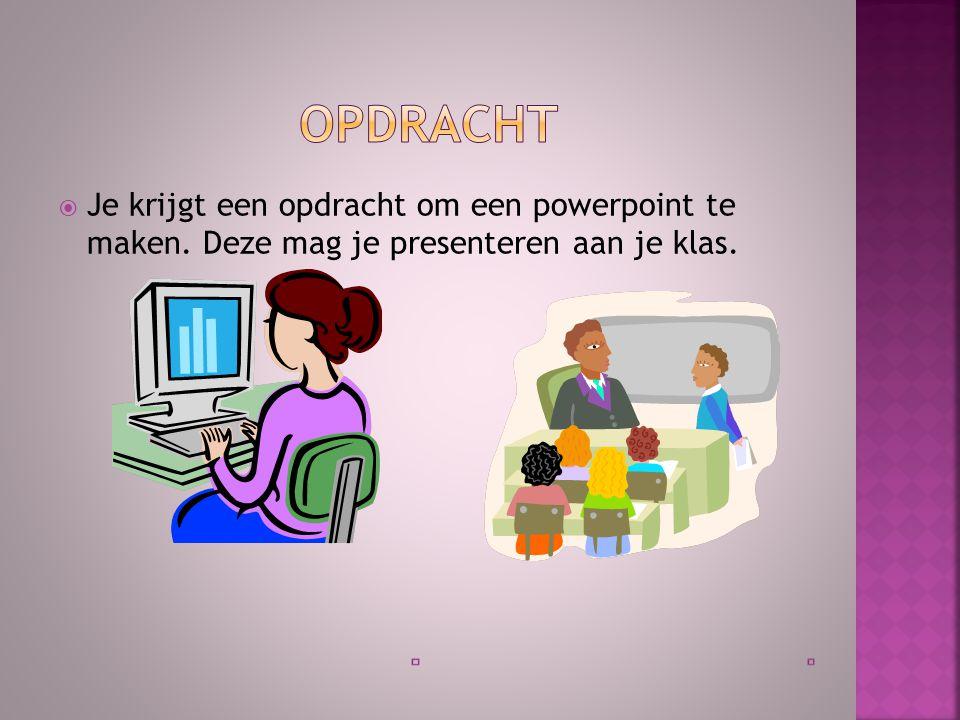  Je krijgt een opdracht om een powerpoint te maken. Deze mag je presenteren aan je klas.