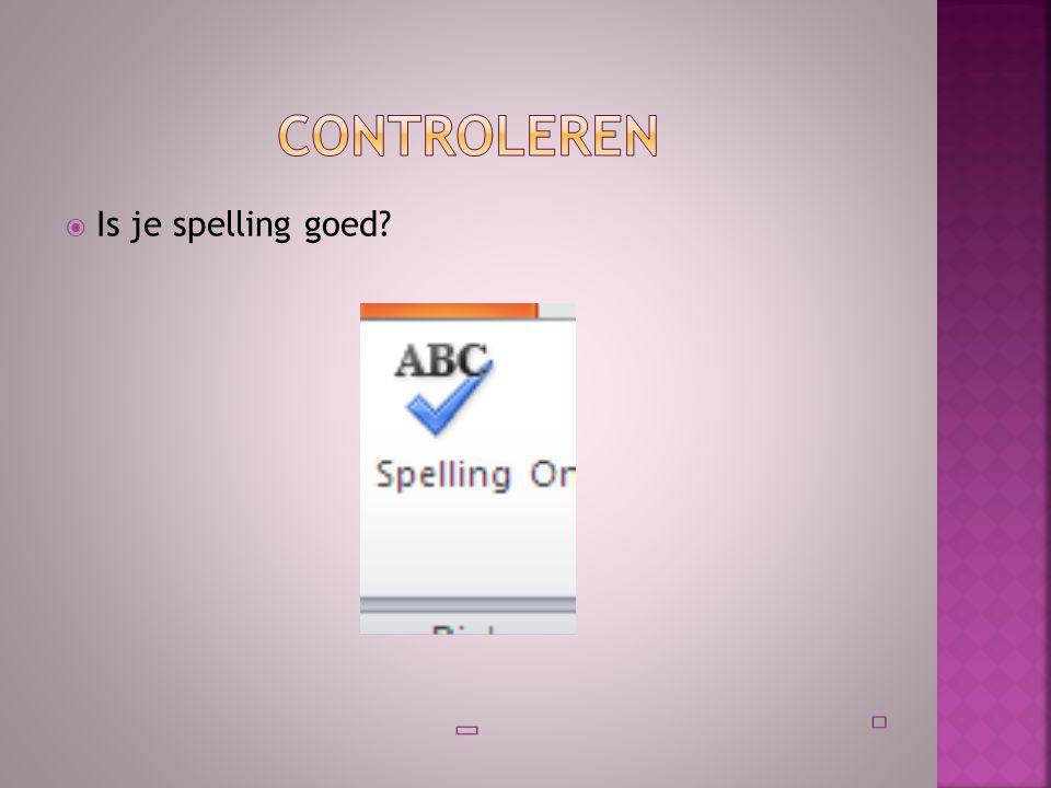  Is je spelling goed?